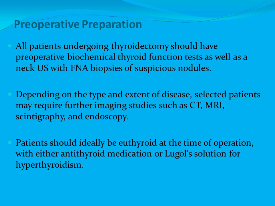 Preoperative Preparation All patients undergoing thyroidectomy should have preoperative biochemical thyroid function tests as well as a neck US with F