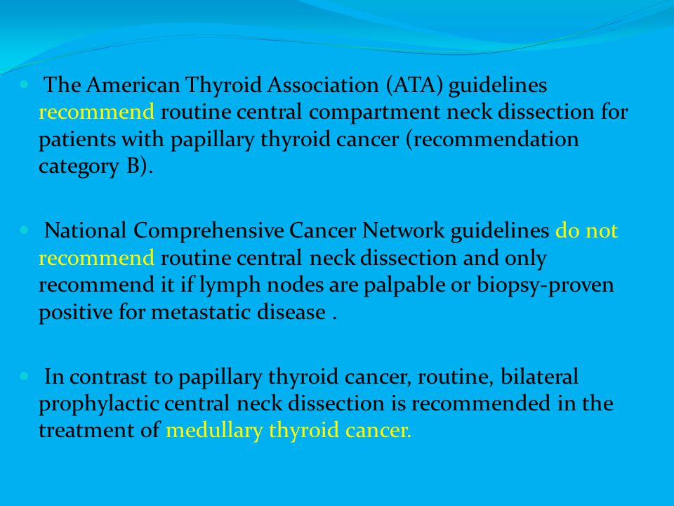 The American Thyroid Association (ATA) guidelines recommend routine central compartment neck dissection for patients with papillary thyroid cancer (re