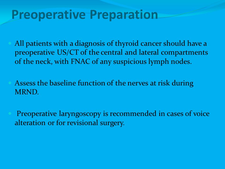 Preoperative Preparation All patients with a diagnosis of thyroid cancer should have a preoperative US/CT of the central and lateral compartments of t