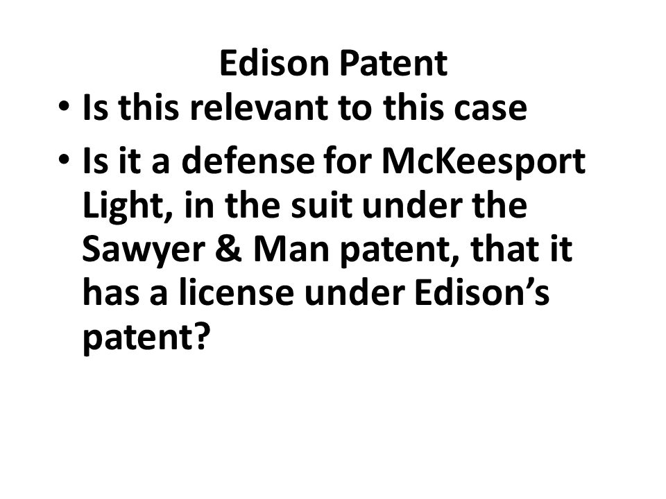Edison Patent Is this relevant to this case Is it a defense for McKeesport Light, in the suit under the Sawyer & Man patent, that it has a license und