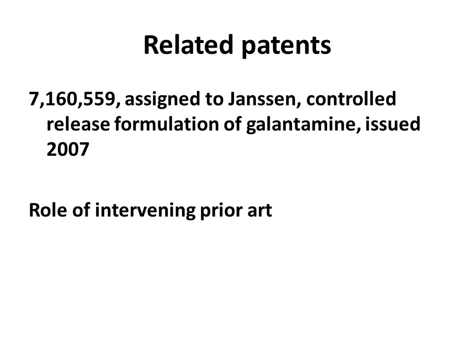 Related patents 7,160,559, assigned to Janssen, controlled release formulation of galantamine, issued 2007 Role of intervening prior art