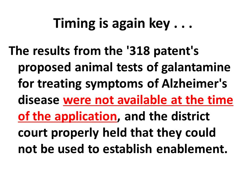 Timing is again key... The results from the '318 patent's proposed animal tests of galantamine for treating symptoms of Alzheimer's disease were not a