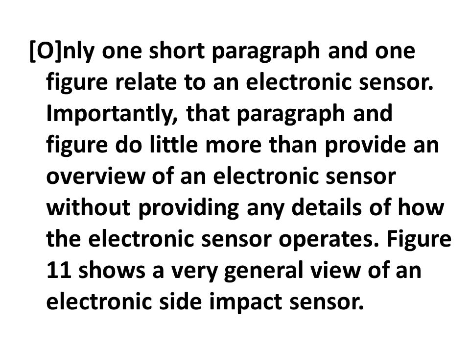 [O]nly one short paragraph and one figure relate to an electronic sensor. Importantly, that paragraph and figure do little more than provide an overvi