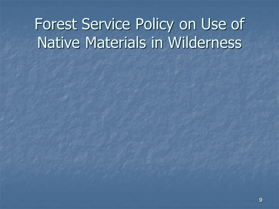 9 Forest Service Policy on Use of Native Materials in Wilderness