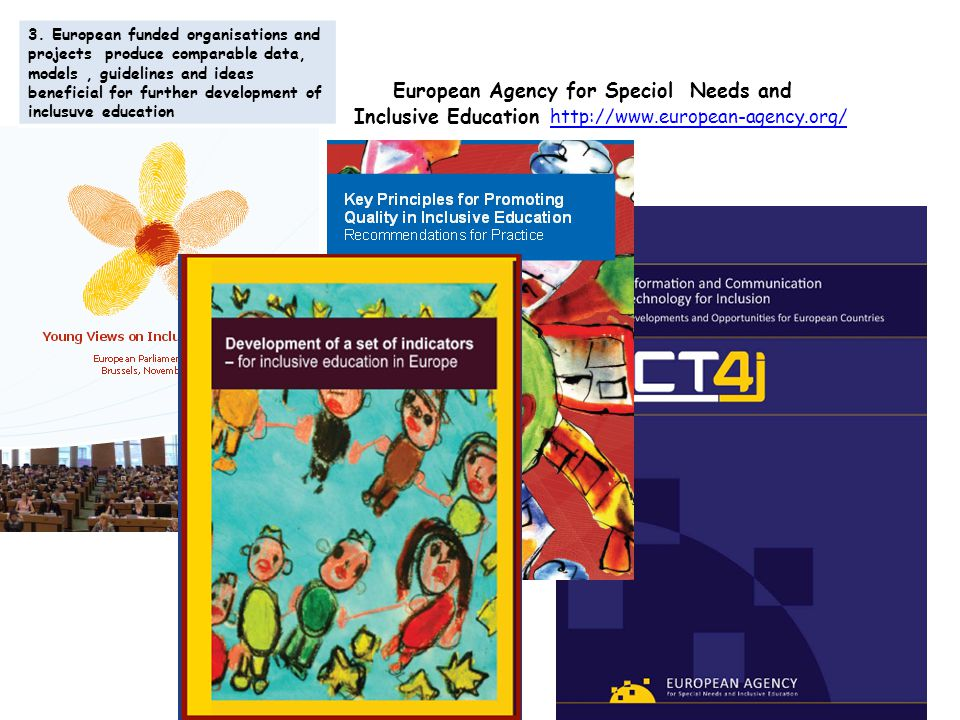 European Agency for Speciol Needs and Inclusive Education http://www.european-agency.org/ http://www.european-agency.org/ 3.
