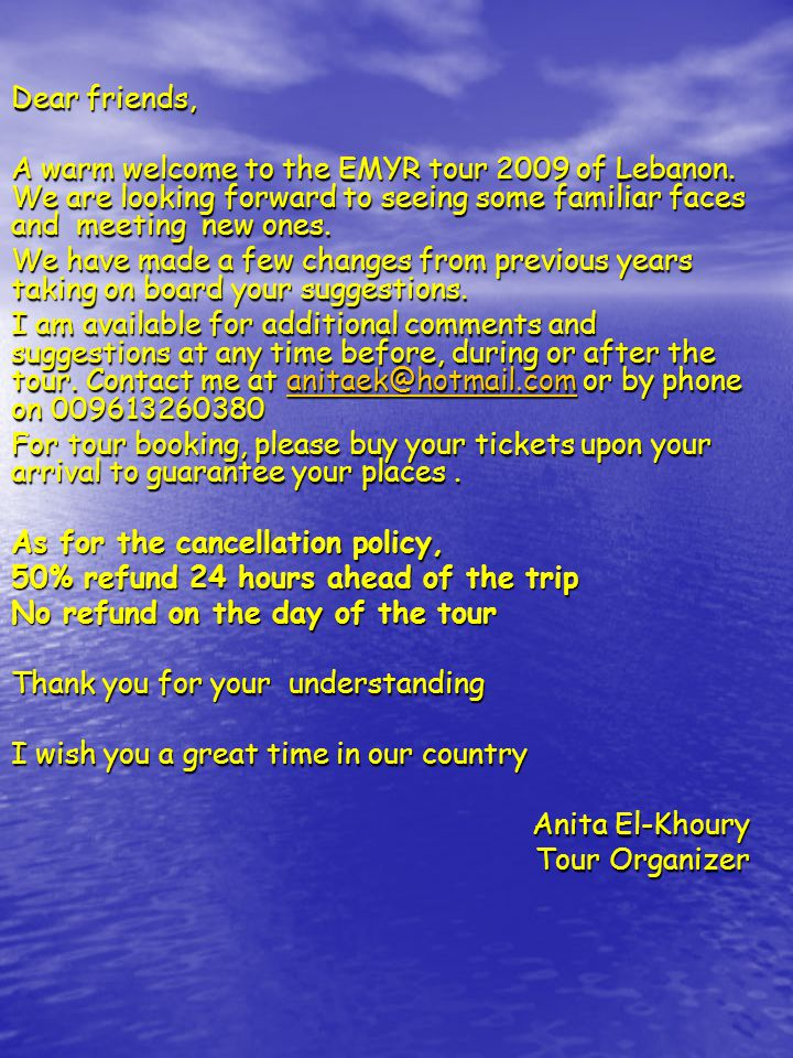 Dear friends, A warm welcome to the EMYR tour 2009 of Lebanon.