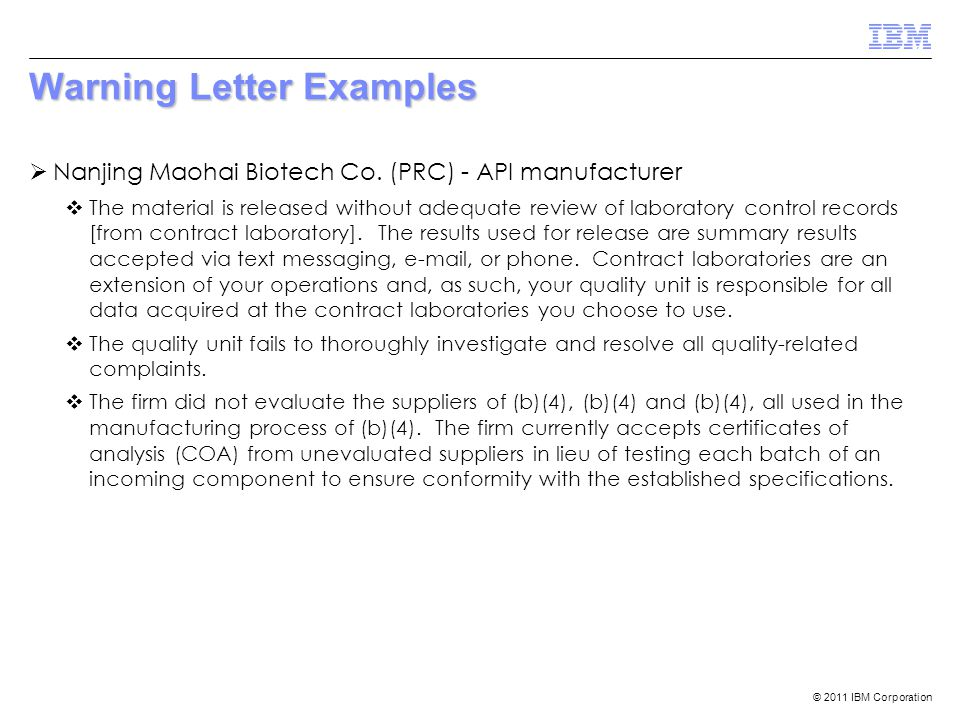 © 2011 IBM Corporation Warning Letter Examples  Nanjing Maohai Biotech Co. (PRC) - API manufacturer  The material is released without adequate revie