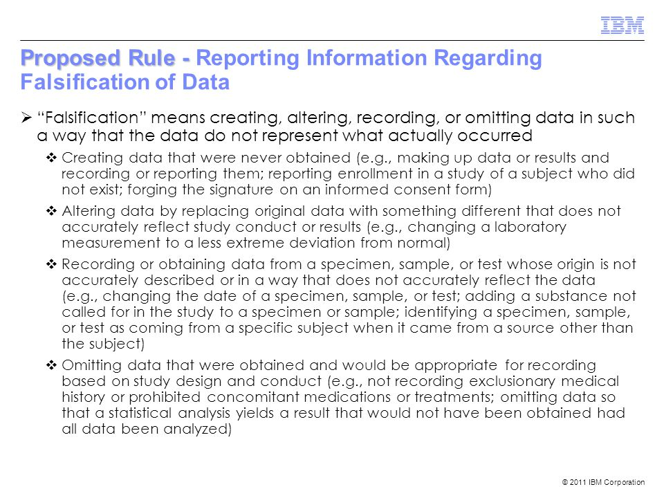 "© 2011 IBM Corporation Proposed Rule - Proposed Rule - Reporting Information Regarding Falsification of Data  ""Falsification"" means creating, alterin"