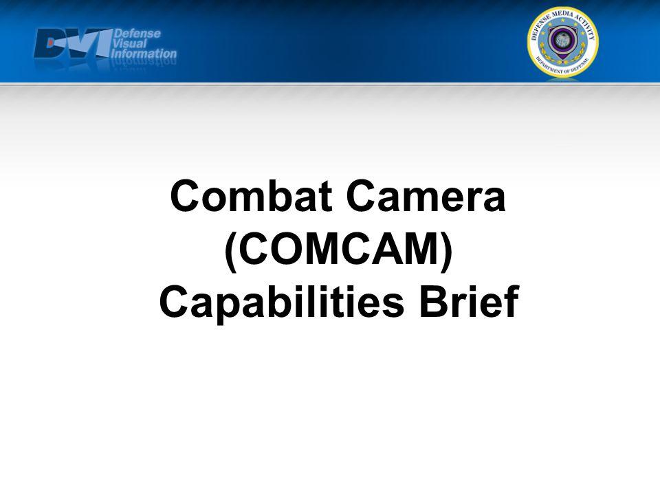 Combat Camera (COMCAM) Capabilities Brief