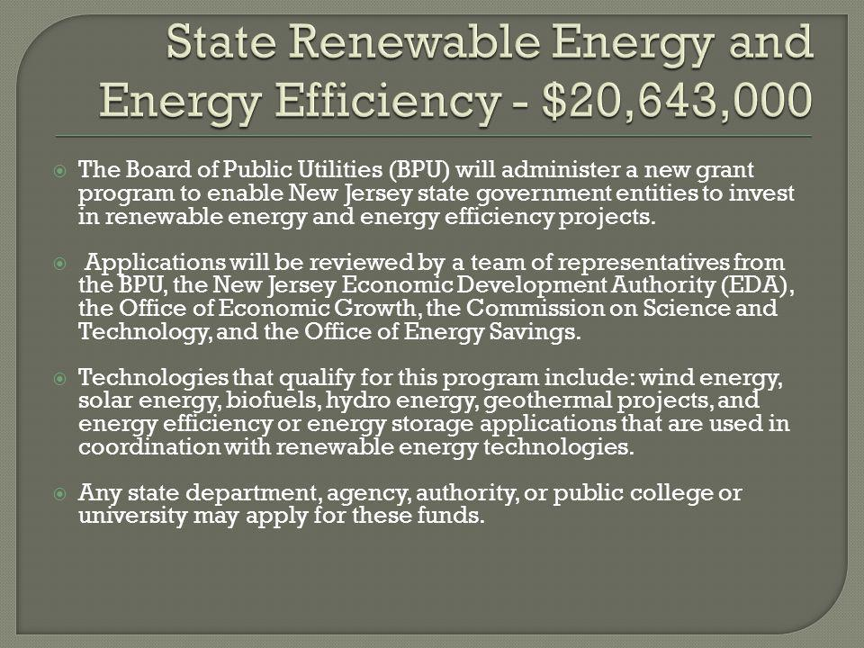  The Board of Public Utilities (BPU) will administer a new grant program to enable New Jersey state government entities to invest in renewable energy and energy efficiency projects.