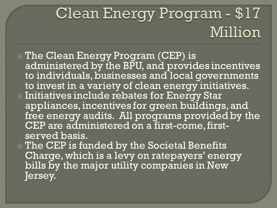  The Clean Energy Program (CEP) is administered by the BPU, and provides incentives to individuals, businesses and local governments to invest in a variety of clean energy initiatives.
