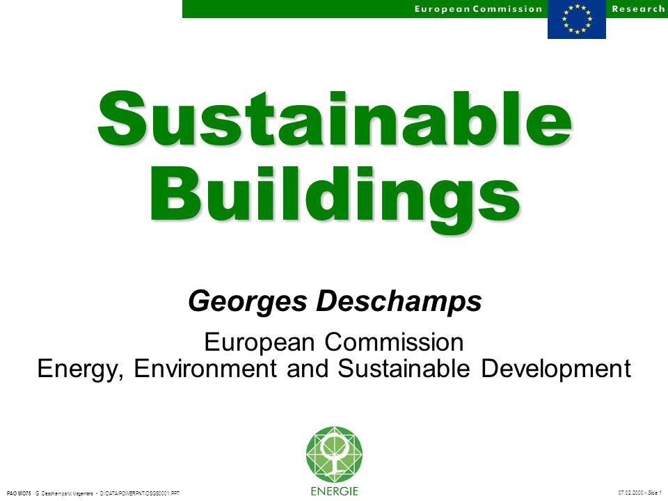 07.02.2000 - Slide 1 PAO MO75 G. Deschamps/ M. Magermans D:/DATA/POWERPNT/DSGS0001.PPT Sustainable Buildings Georges Deschamps European Commission Ene