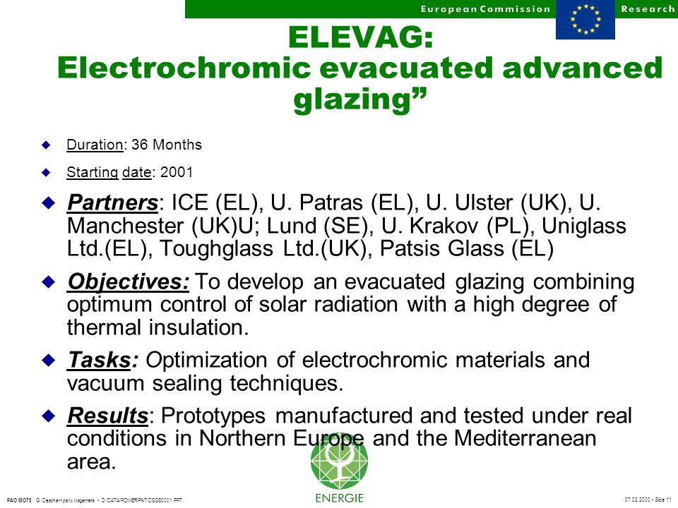 "07.02.2000 - Slide 11 PAO MO75 G. Deschamps/ M. Magermans D:/DATA/POWERPNT/DSGS0001.PPT ELEVAG: Electrochromic evacuated advanced glazing"" u Duration:"