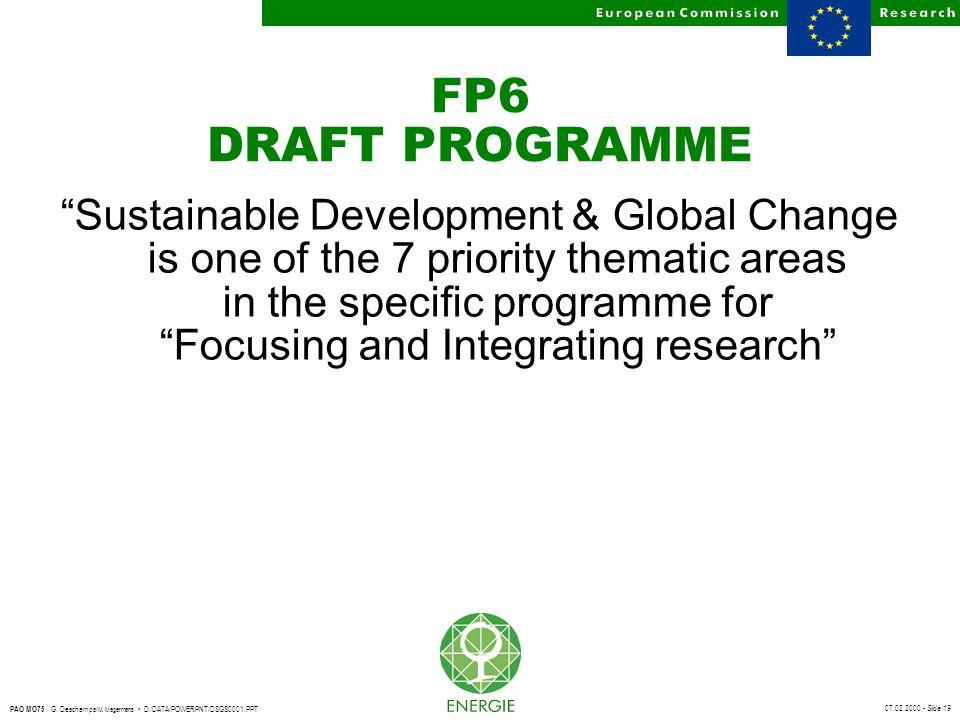"07.02.2000 - Slide 19 PAO MO75 G. Deschamps/ M. Magermans D:/DATA/POWERPNT/DSGS0001.PPT FP6 DRAFT PROGRAMME ""Sustainable Development & Global Change i"