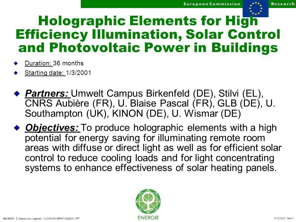 07.02.2000 - Slide 3 PAO MO75 G. Deschamps/ M. Magermans D:/DATA/POWERPNT/DSGS0001.PPT Holographic Elements for High Efficiency Illumination, Solar Co