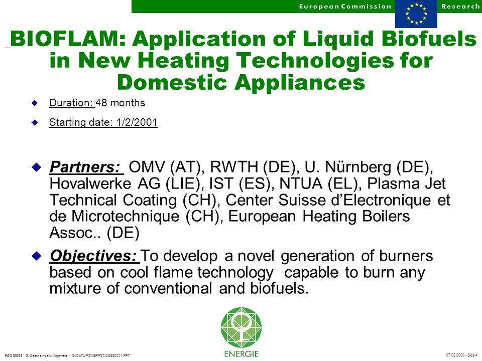 07.02.2000 - Slide 4 PAO MO75 G. Deschamps/ M. Magermans D:/DATA/POWERPNT/DSGS0001.PPT BIOFLAM: Application of Liquid Biofuels in New Heating Technolo