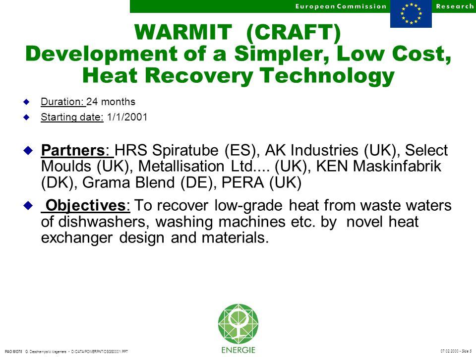 07.02.2000 - Slide 5 PAO MO75 G. Deschamps/ M. Magermans D:/DATA/POWERPNT/DSGS0001.PPT WARMIT (CRAFT) Development of a Simpler, Low Cost, Heat Recover