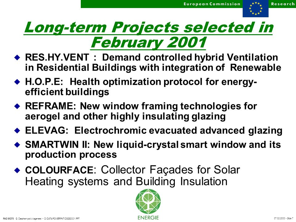 07.02.2000 - Slide 7 PAO MO75 G. Deschamps/ M. Magermans D:/DATA/POWERPNT/DSGS0001.PPT Long-term Projects selected in February 2001 u RES.HY.VENT : De