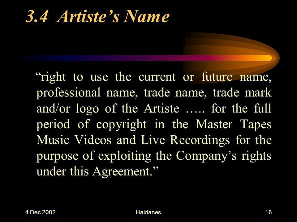 4 Dec 2002Haldanes15 3.3 Artiste [agrees] not to assert …..
