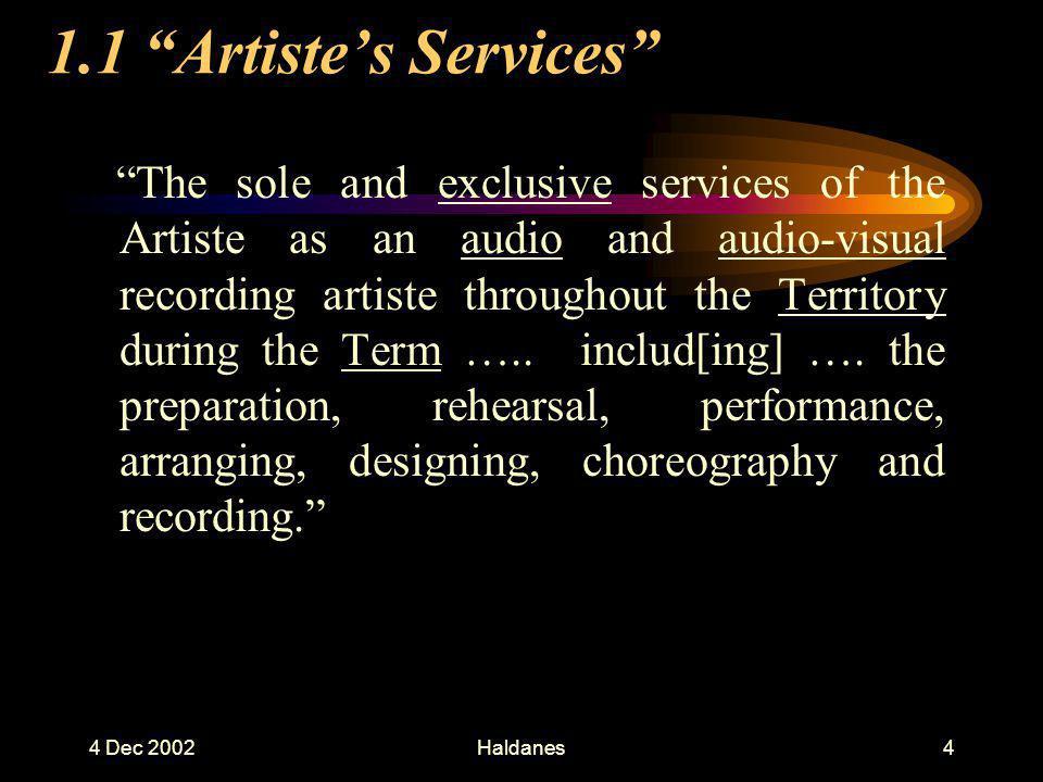 4 Dec 2002Haldanes3 1. Obligations on Artiste 1.1 Exclusive Artiste Services 1.2 Term 1.3 Territory