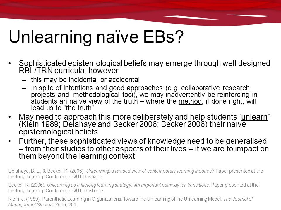 GIHE learning. teaching. higher education research Unlearning naïve EBs? Sophisticated epistemological beliefs may emerge through well designed RBL/TR