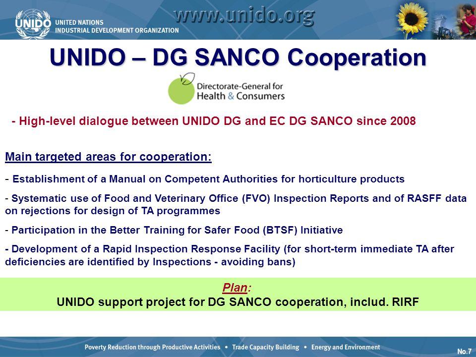 No.7 UNIDO – DG SANCO Cooperation - High-level dialogue between UNIDO DG and EC DG SANCO since 2008 Main targeted areas for cooperation: - Establishme