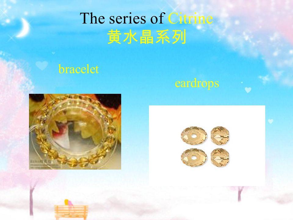 The series of Citrine 黄水晶系列 bracelet eardrops