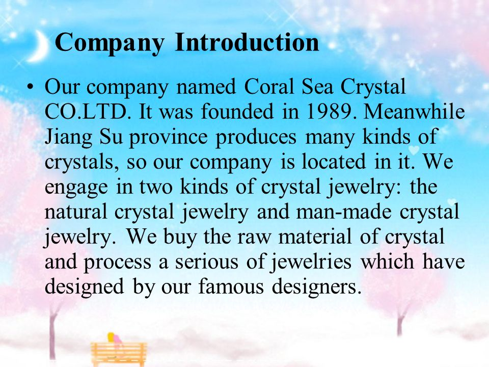 Our company named Coral Sea Crystal CO.LTD. It was founded in 1989.