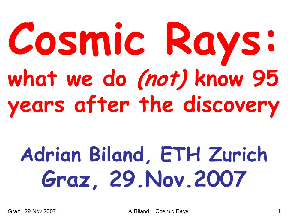 Graz, 29.Nov.2007A.Biland: Cosmic Rays82 Binary Neutron Star Energy gain in Binary system: Gravitational acceleration of proton:  E = - ∫ G m p M NS /r 2 dr = G m p M NS /R NS ~ 70 MeV But mass flow >>10 30 protons / second ==> huge total energy to be emitted ev.