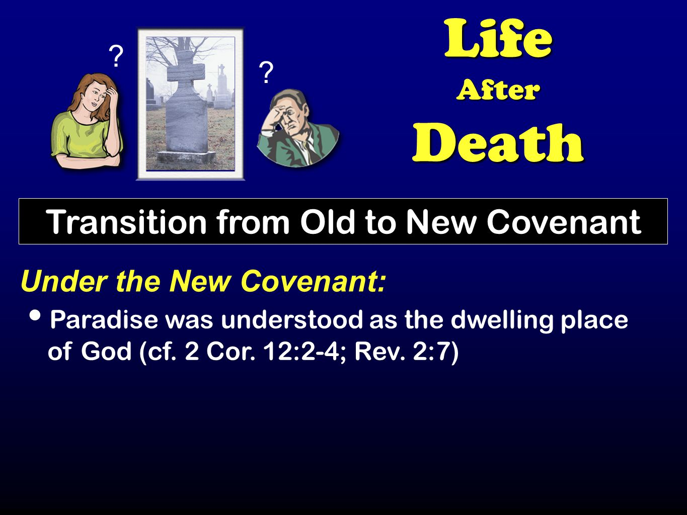 LifeAfterDeath Transition from Old to New Covenant Under the New Covenant: Paradise was understood as the dwelling place of God (cf.