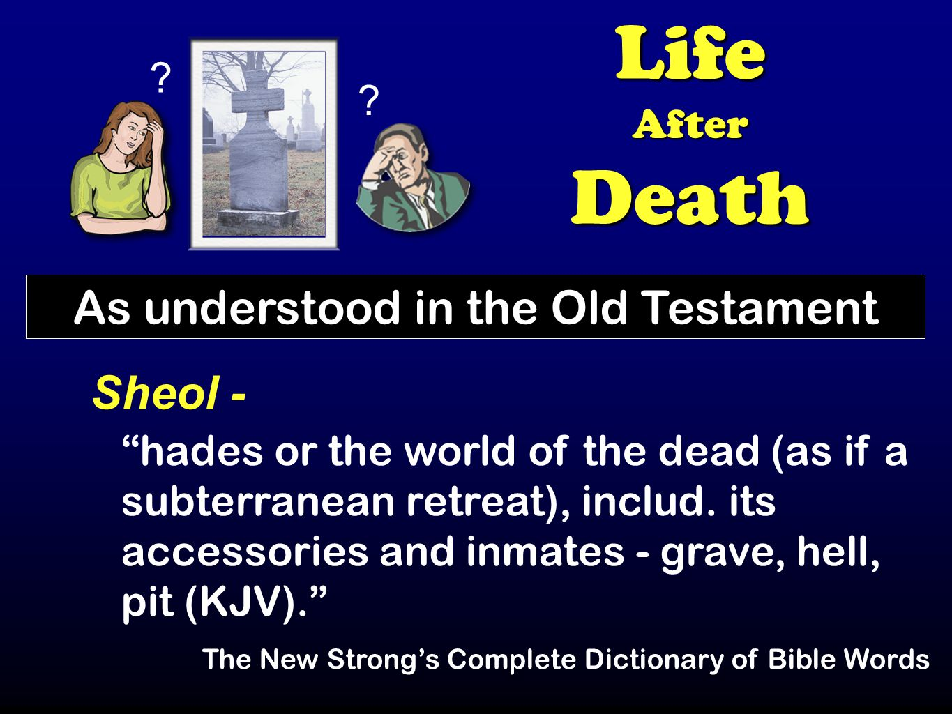 LifeAfterDeath As understood in the Old Testament Sheol - hades or the world of the dead (as if a subterranean retreat), includ.