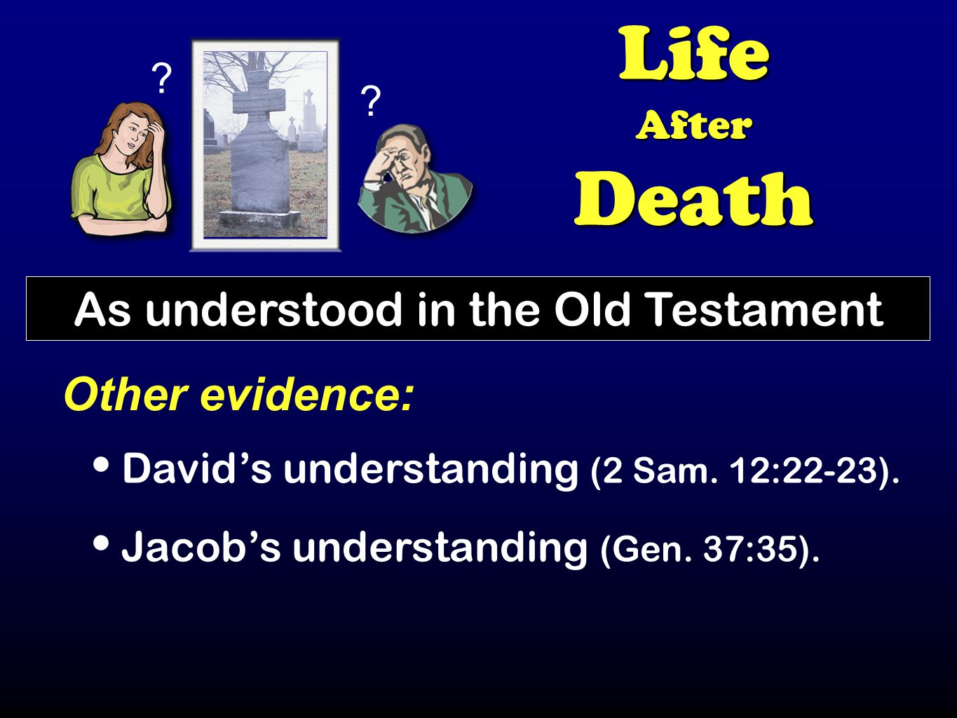 LifeAfterDeath As understood in the Old Testament Other evidence: David's understanding (2 Sam.