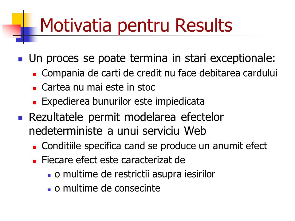 Motivatia pentru Results Un proces se poate termina in stari exceptionale: Compania de carti de credit nu face debitarea cardului Cartea nu mai este i