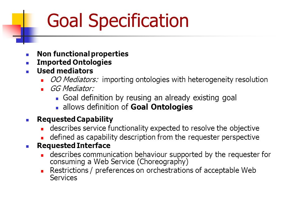Goal Specification Non functional properties Imported Ontologies Used mediators OO Mediators: importing ontologies with heterogeneity resolution GG Me