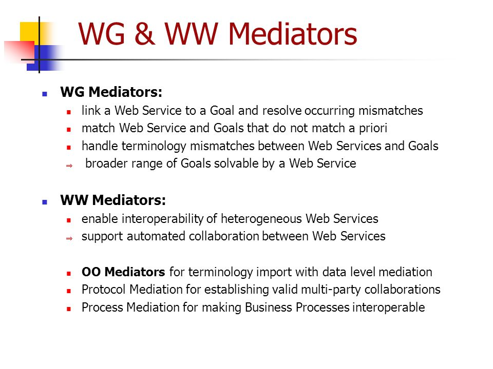 WG & WW Mediators WG Mediators: link a Web Service to a Goal and resolve occurring mismatches match Web Service and Goals that do not match a priori h