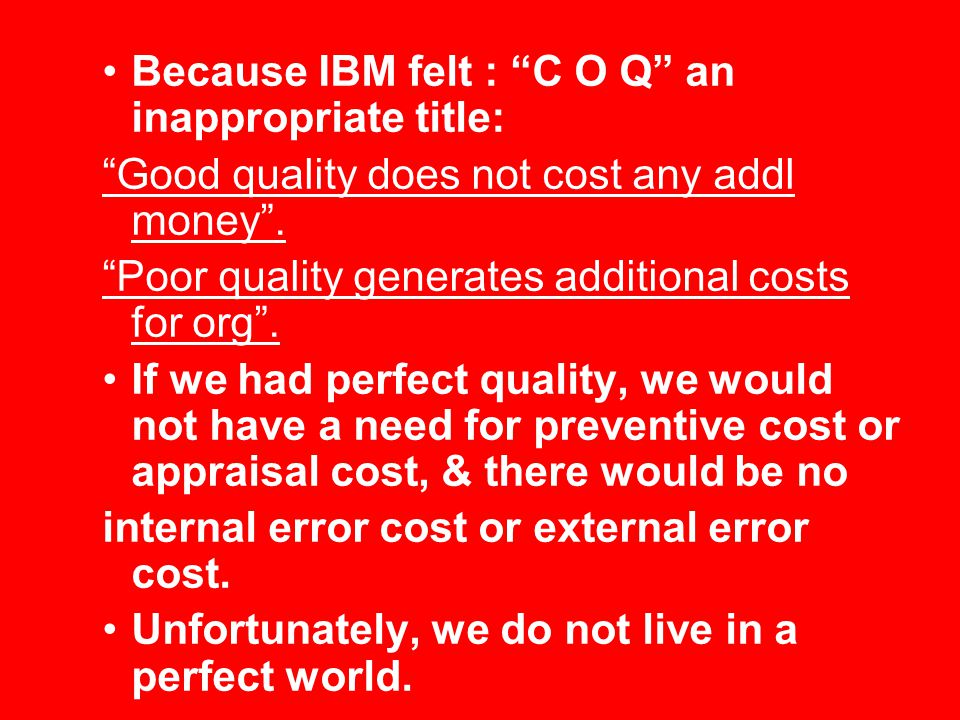 Because IBM felt : C O Q an inappropriate title: Good quality does not cost any addl money .