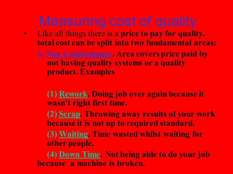Measuring cost of quality Like all things there is a price to pay for quality.
