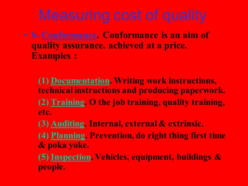 Measuring cost of quality b.Conformance. Conformance is an aim of quality assurance.
