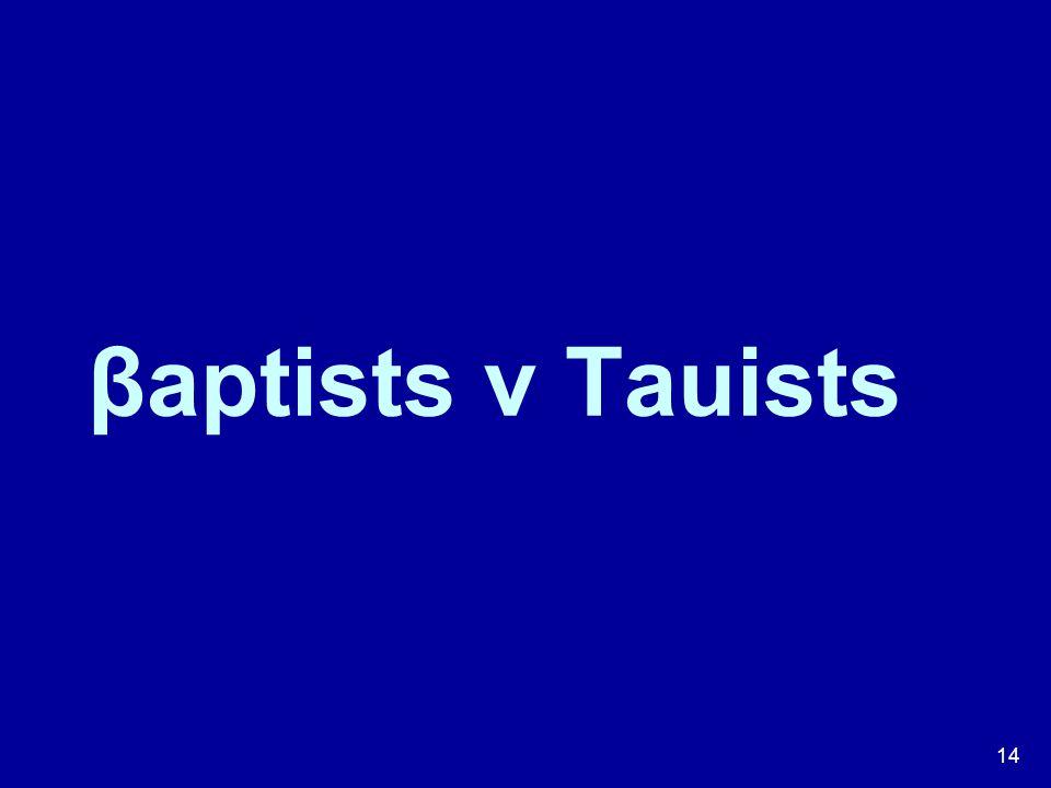 14 βaptists v Tauists