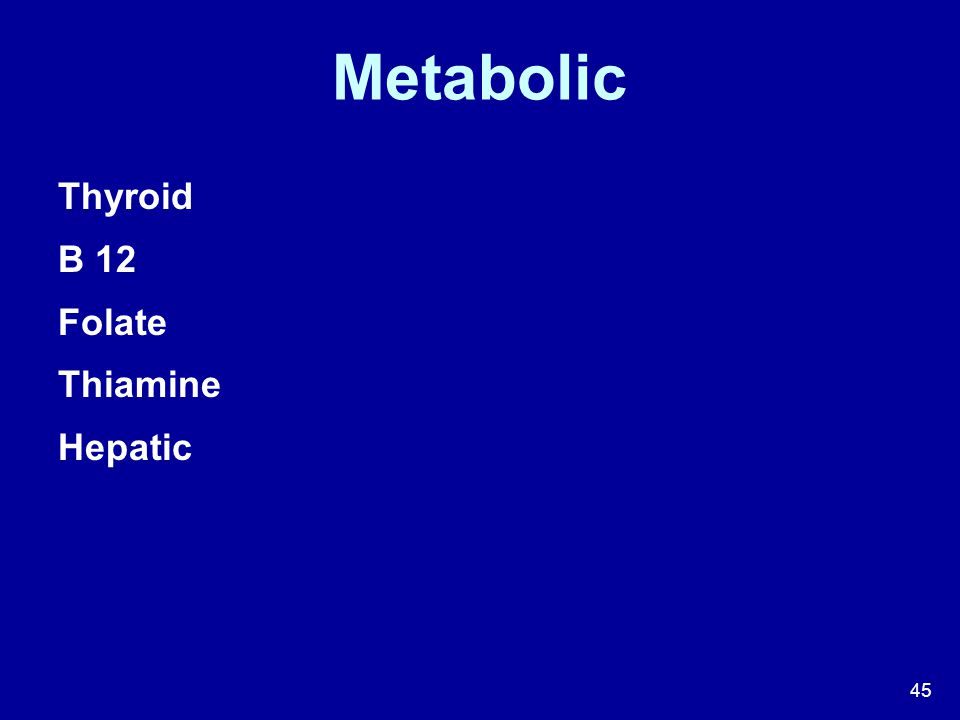 45 Metabolic Thyroid B 12 Folate Thiamine Hepatic