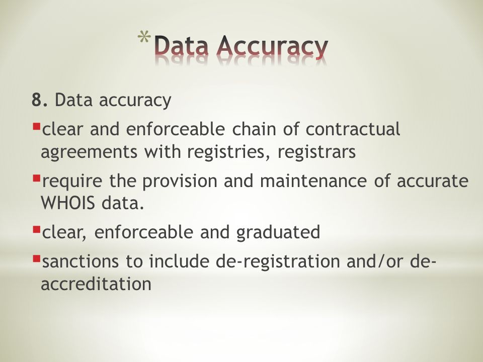 8. Data accuracy  clear and enforceable chain of contractual agreements with registries, registrars  require the provision and maintenance of accura