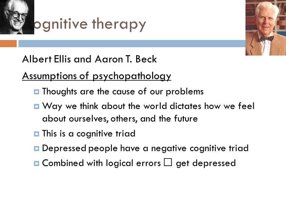 Cognitive therapy Albert Ellis and Aaron T.