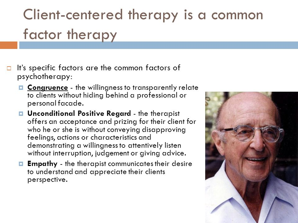 Client-centered therapy is a common factor therapy  It's specific factors are the common factors of psychotherapy:  Congruence - the willingness to transparently relate to clients without hiding behind a professional or personal facade.