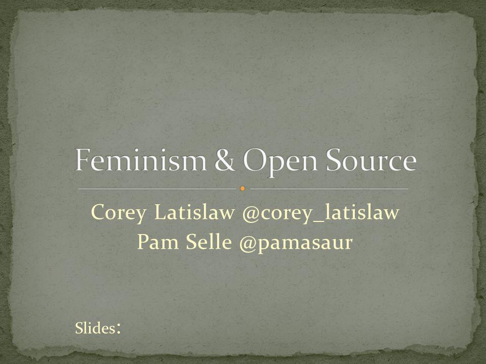 Corey Latislaw @corey_latislaw Pam Selle @pamasaur Slides :