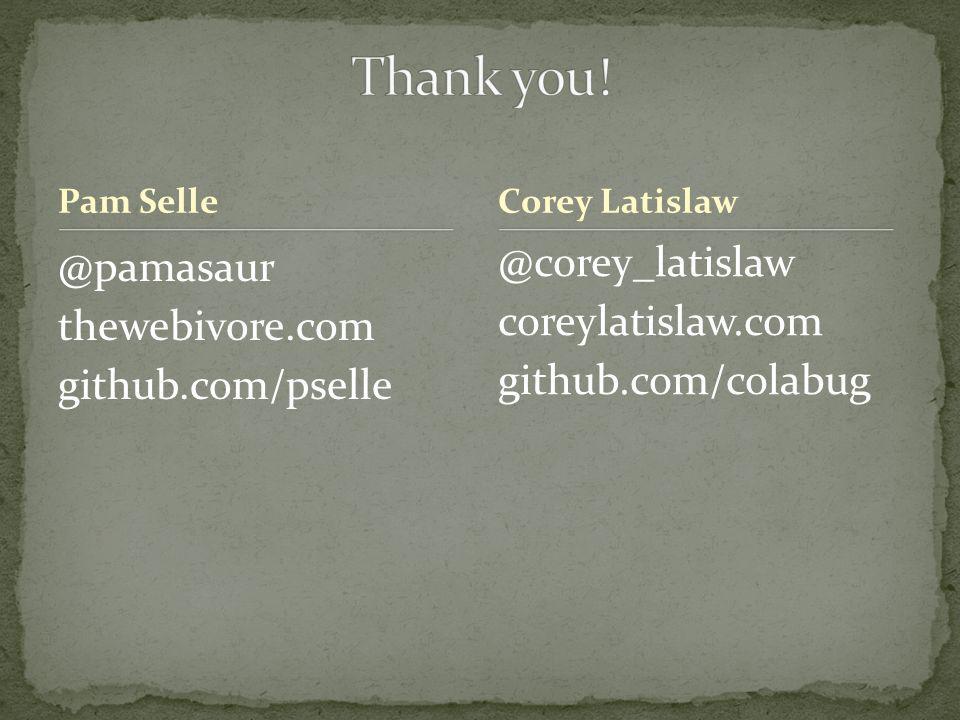 Pam Selle @pamasaur thewebivore.com github.com/pselle @corey_latislaw coreylatislaw.com github.com/colabug Corey Latislaw