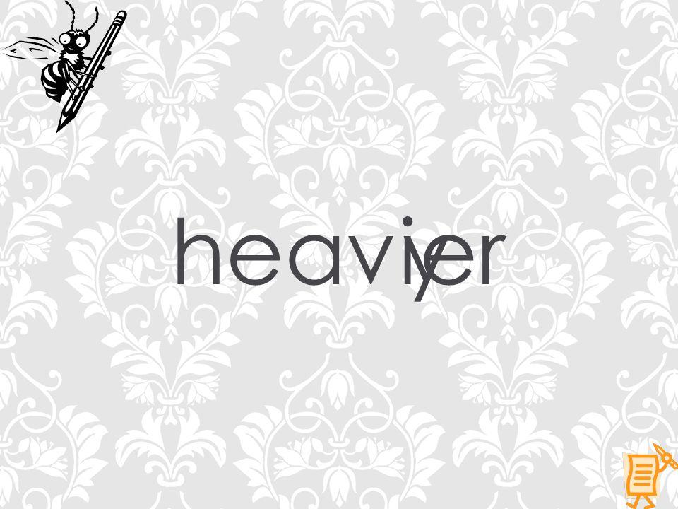heavyier