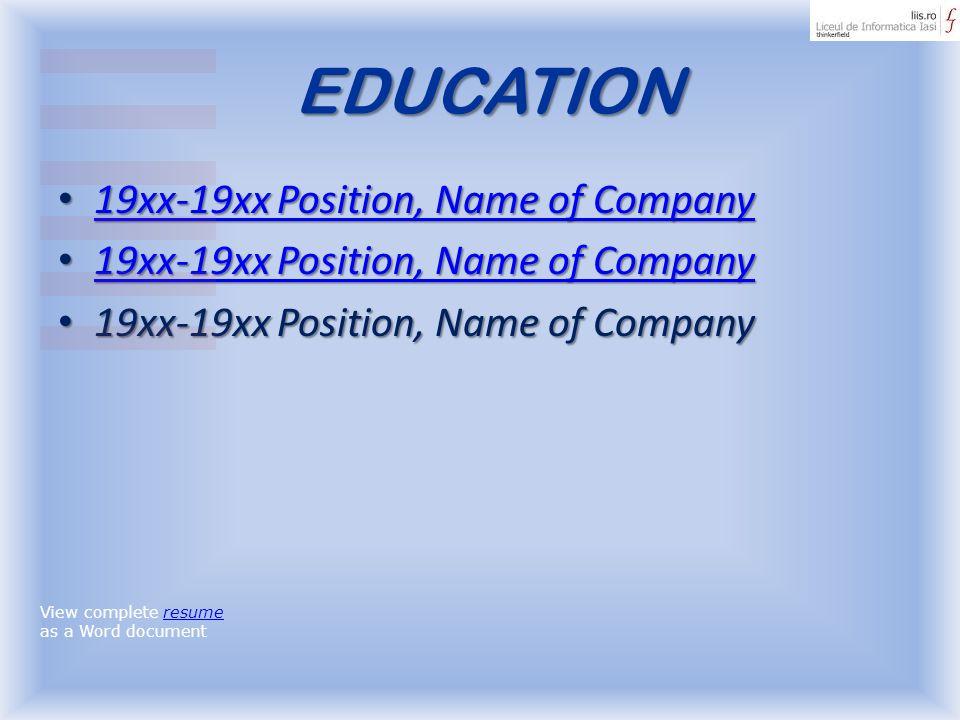 EDUCATION 19xx-19xx Position, Name of Company 19xx-19xx Position, Name of Company 19xx-19xx Position, Name of Company 19xx-19xx Position, Name of Comp