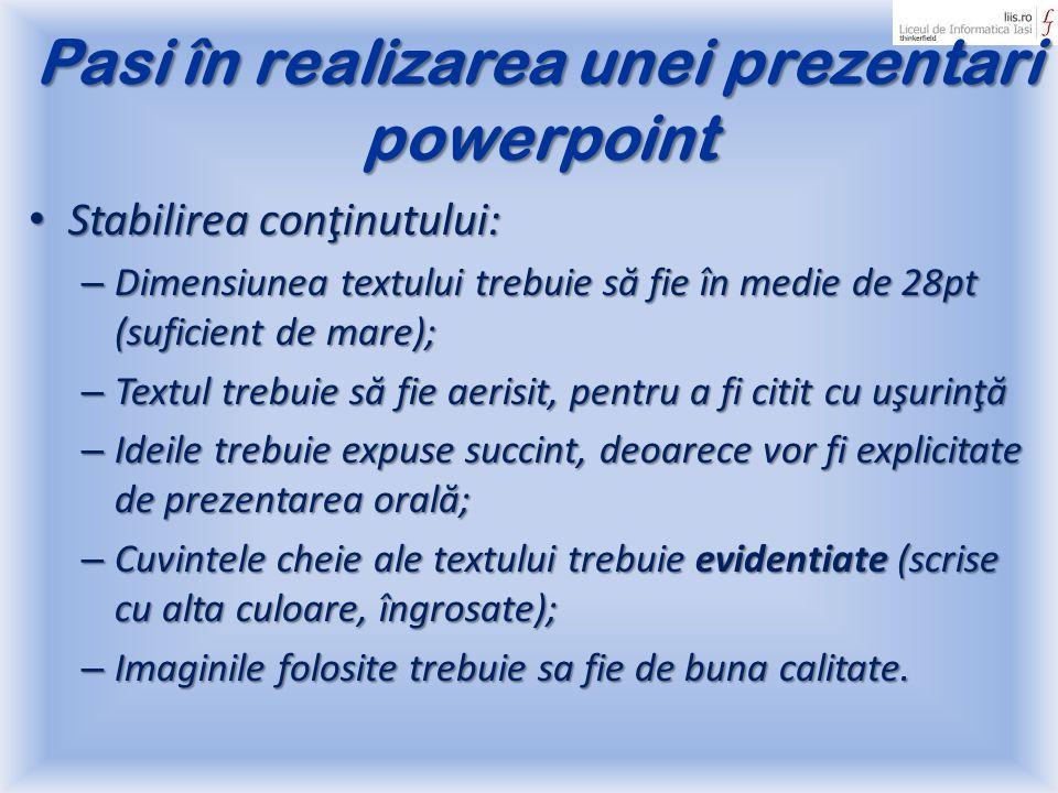 Pasi în realizarea unei prezentari powerpoint Stabilirea conţinutului: Stabilirea conţinutului: – Dimensiunea textului trebuie s ă fie în medie de 28p