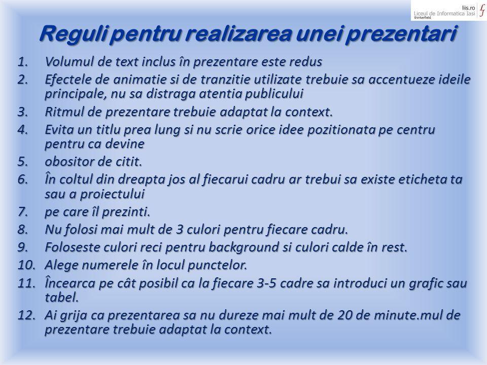 Reguli pentru realizarea unei prezentari 1.Volumul de text inclus în prezentare este redus 2.Efectele de animatie si de tranzitie utilizate trebuie sa