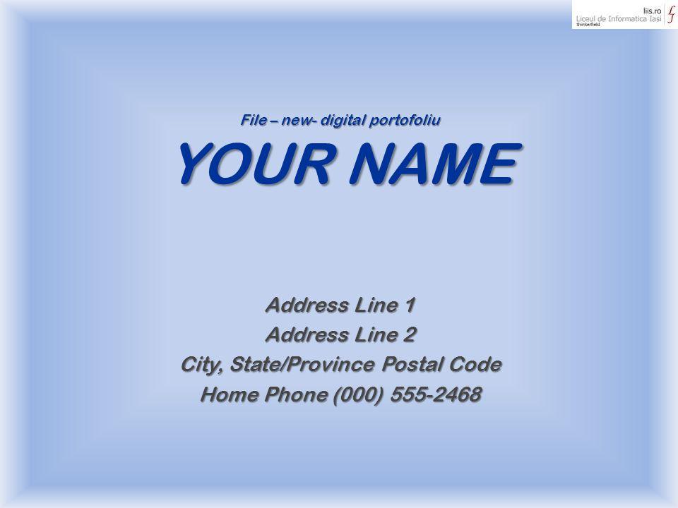 File – new- digital portofoliu YOUR NAME Address Line 1 Address Line 2 City, State/Province Postal Code Home Phone (000) 555-2468